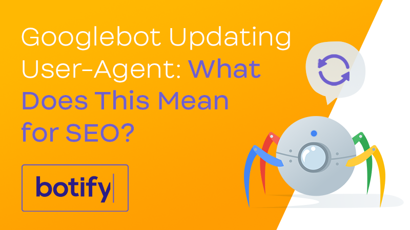 Googlebot Updating User Agent String: What Does This Mean for SEO?