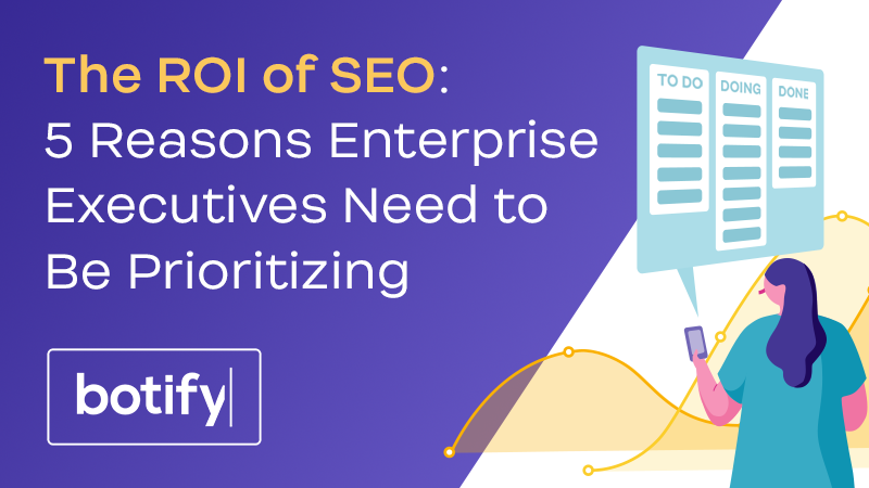 The ROI of SEO: 5 Reasons Enterprise Executives Need to Be Prioritizing Organic Search