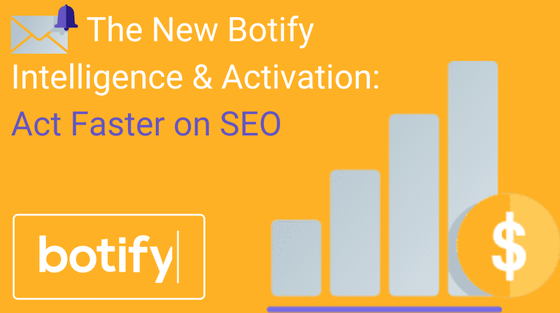 The New Botify Intelligence & Activation: Act Faster on SEO