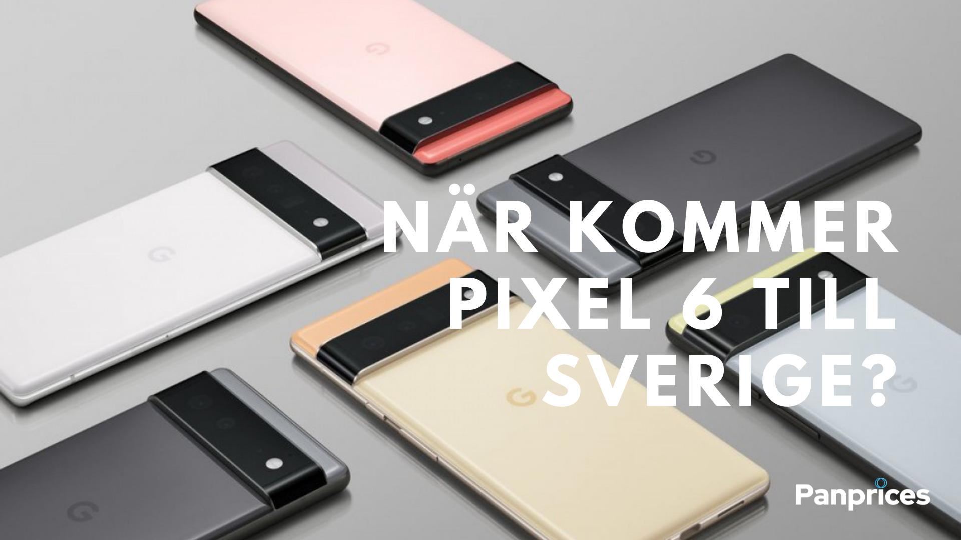 When will Pixel 6 arrive in Sweden?