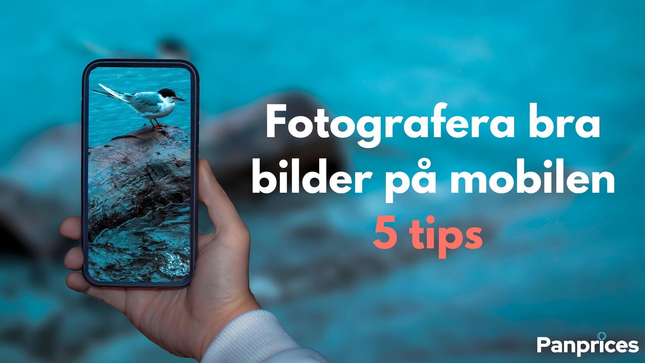 5 tips på hur du kan ta riktigt bra bilder med mobilen