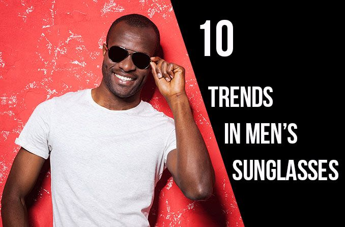 Men's sunglass trends