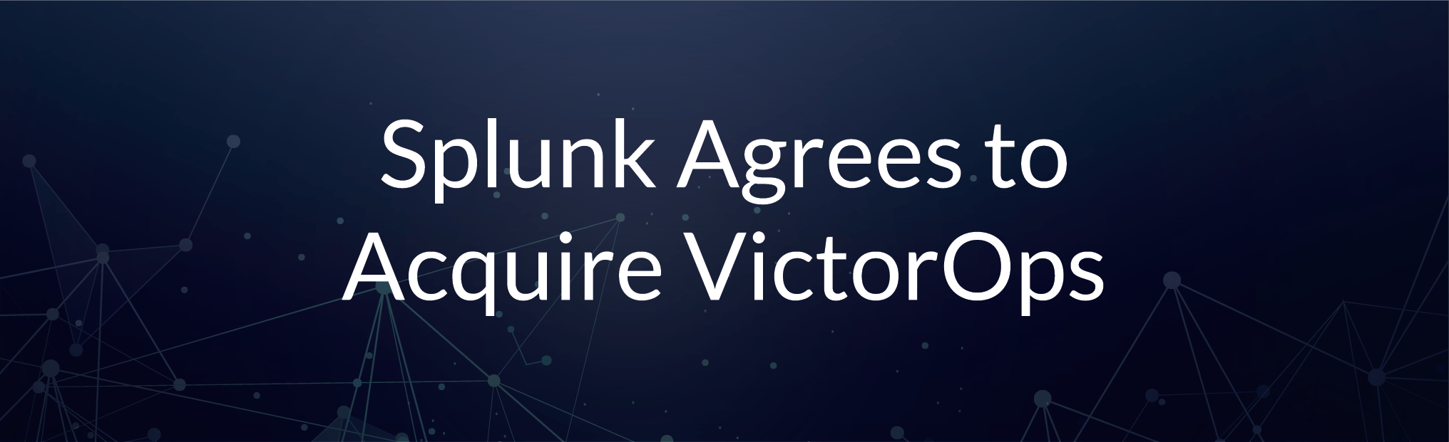 Splunk Agrees to Acquire VictorOps
