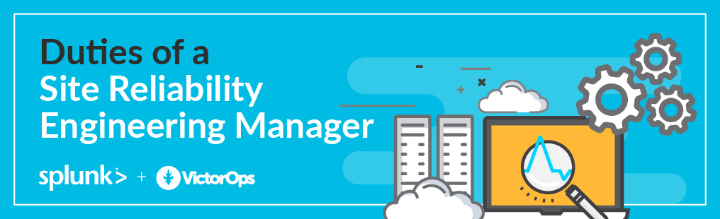 Duties of a Site Reliability Engineering Manager | VictorOps