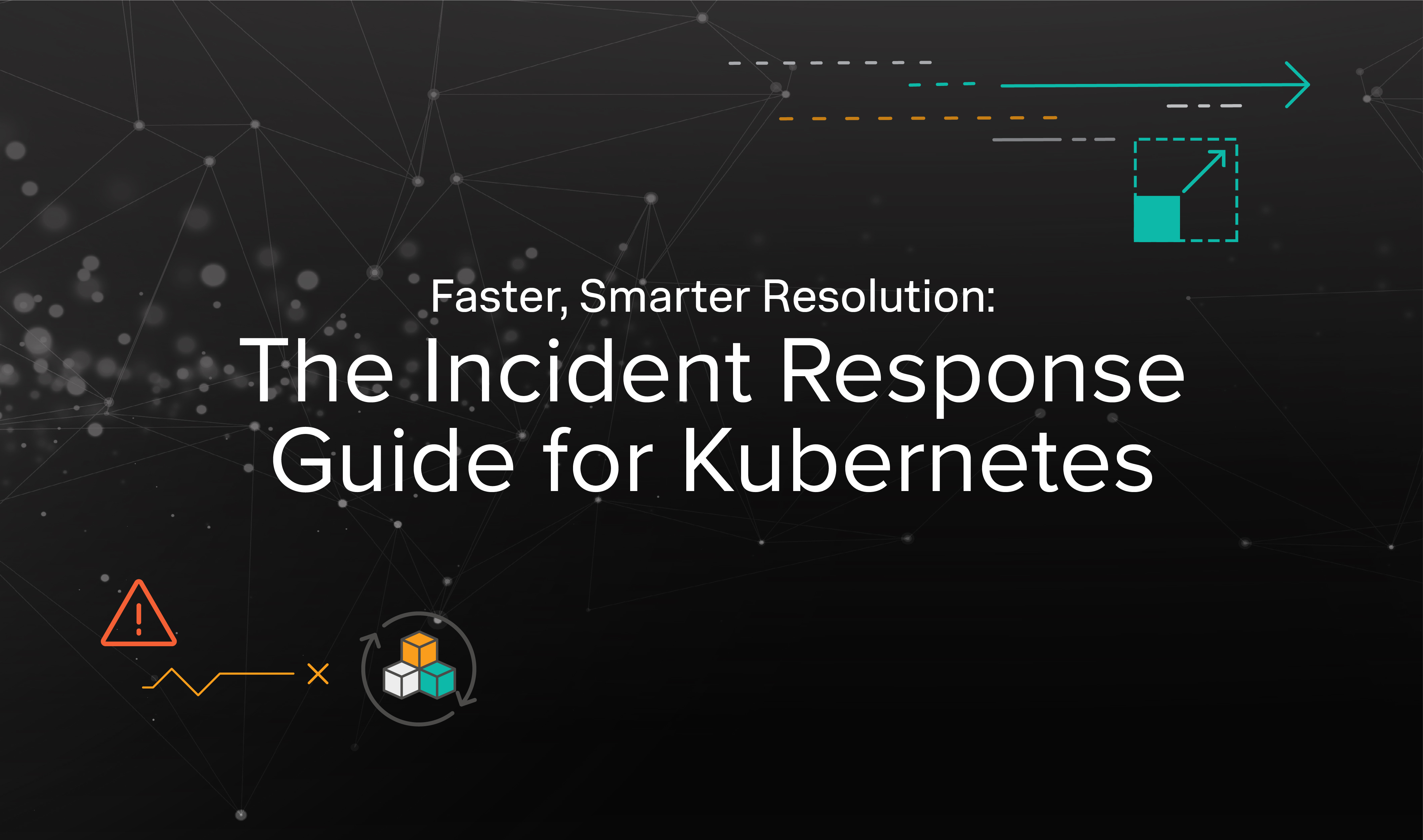 Faster Smarter Resolution The Incident Response Guide to Kubernetes