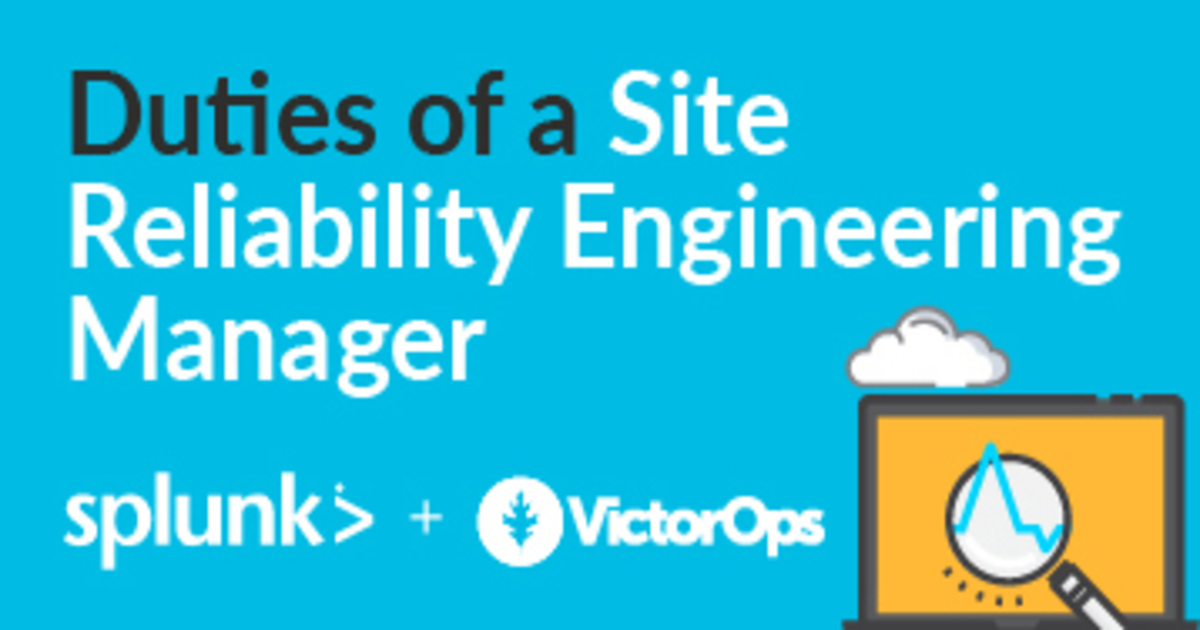 Duties of a Site Reliability Engineering Manager   VictorOps