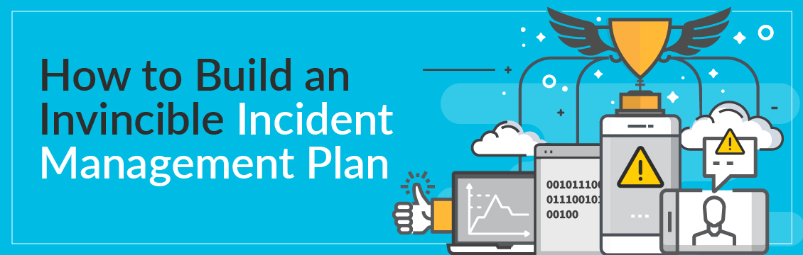 How to Build an Invincible Incident Management Plan