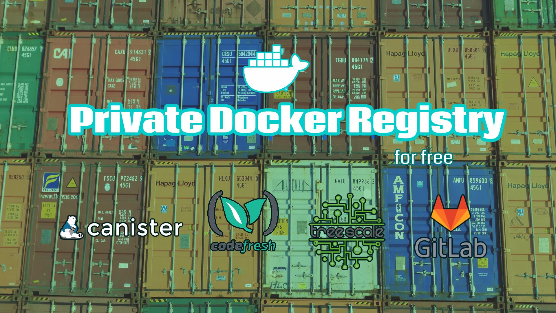 Private Docker Registry for free with Codefresh, GitLab, TreeScale & Canister