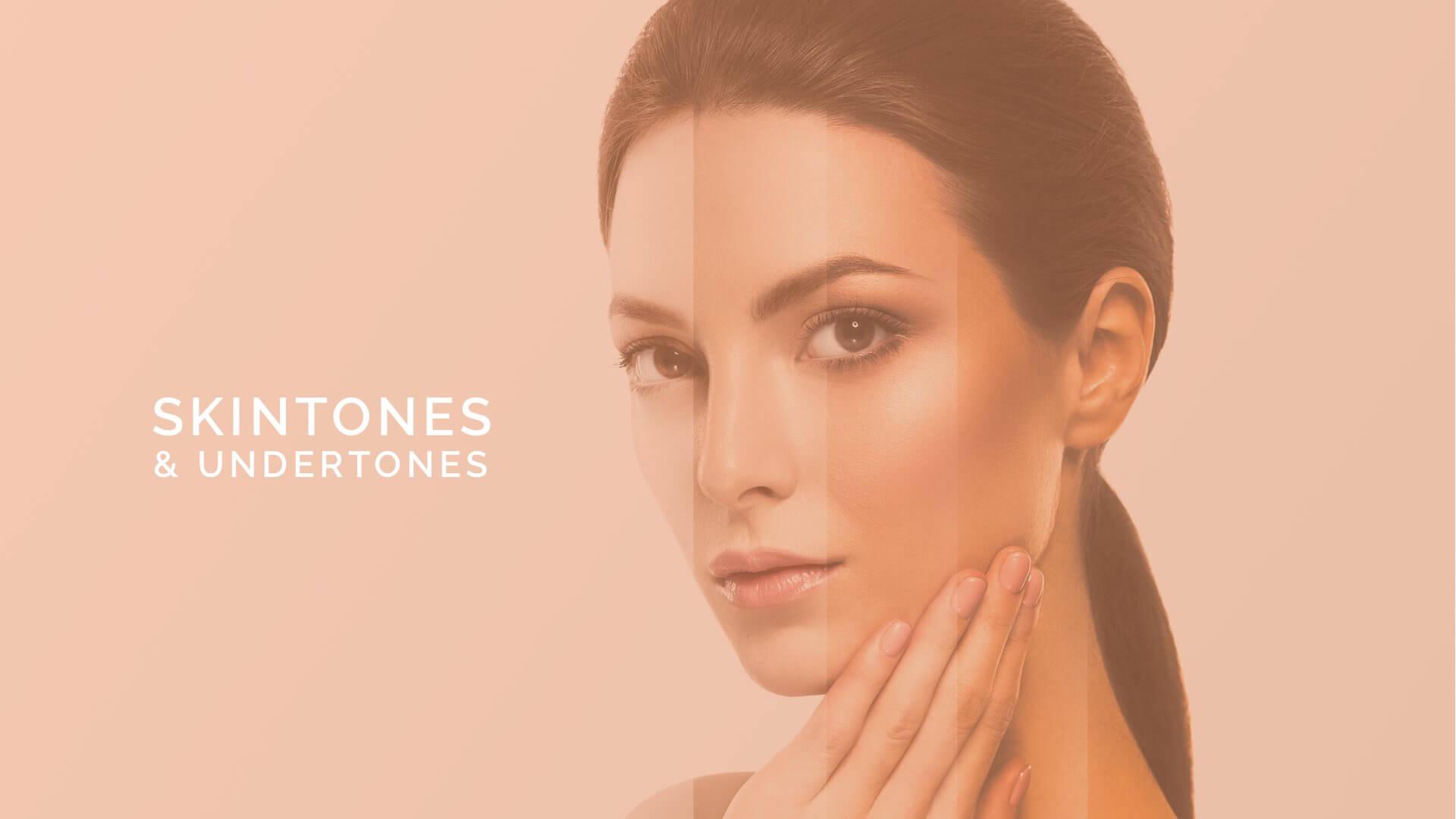 Skintones and Undertones