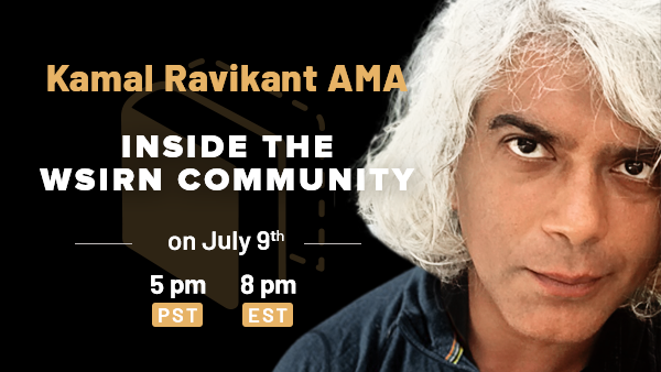 Kamal Ravikant is doing an AMA with WSIRN!