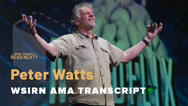 The (almost) Complete Peter Watts AMA Transcript