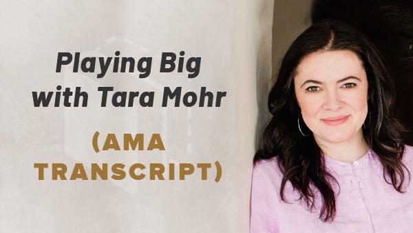 AMA Transcript: Playing Big with Tara Mohr
