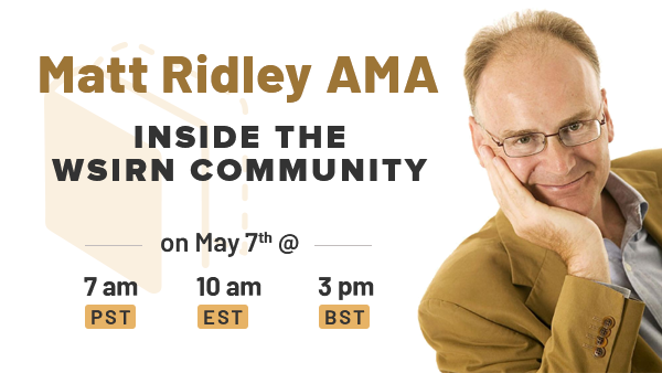 Coming Soon: Matt Ridley AMA, Inside the WSIRN Community