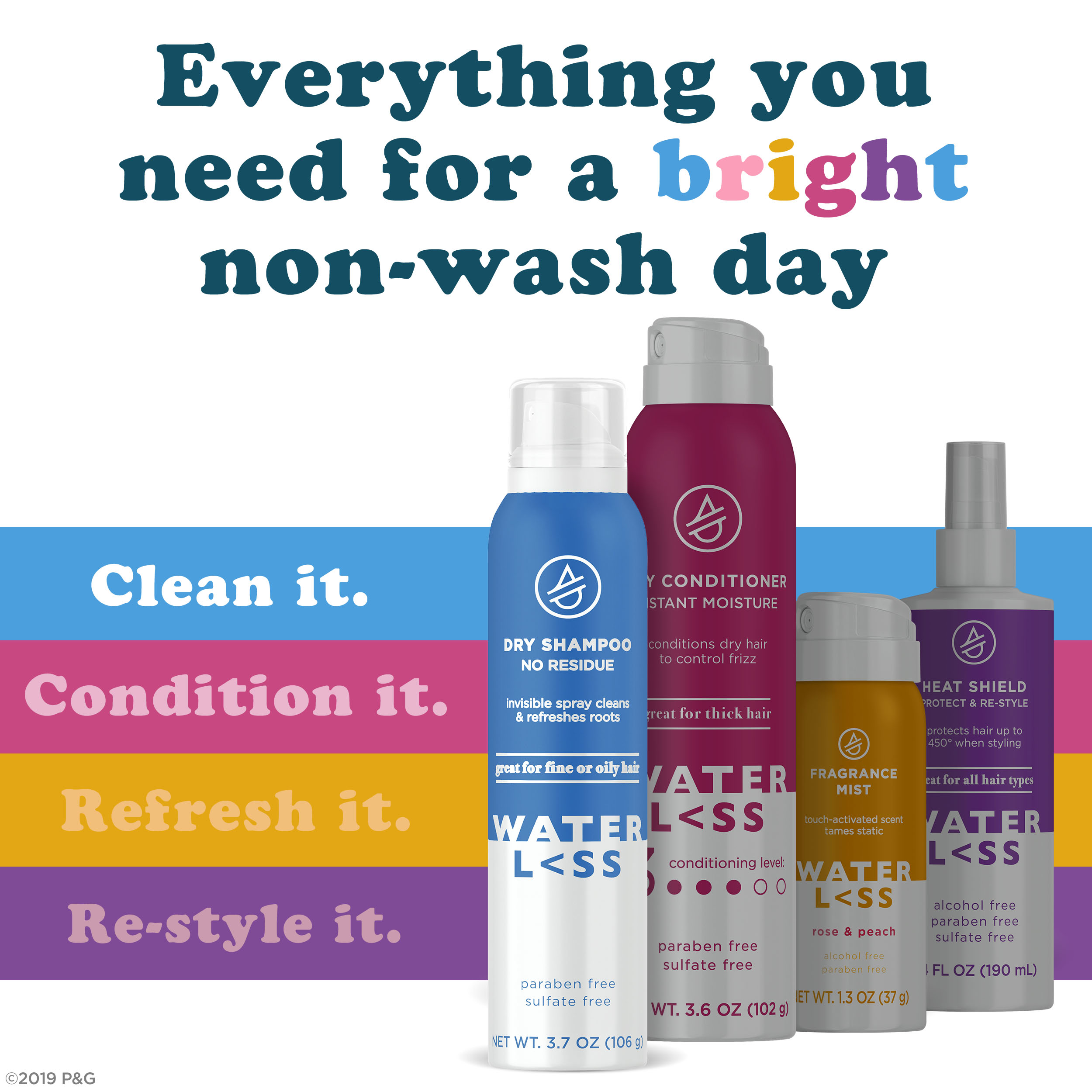 Everything you need for a bright non-wash day. Clean it. Condition it. Refresh it. Re-style it.