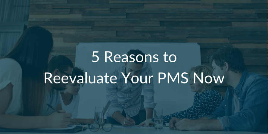 5 Reasons to Reevaluate Your PMS Now