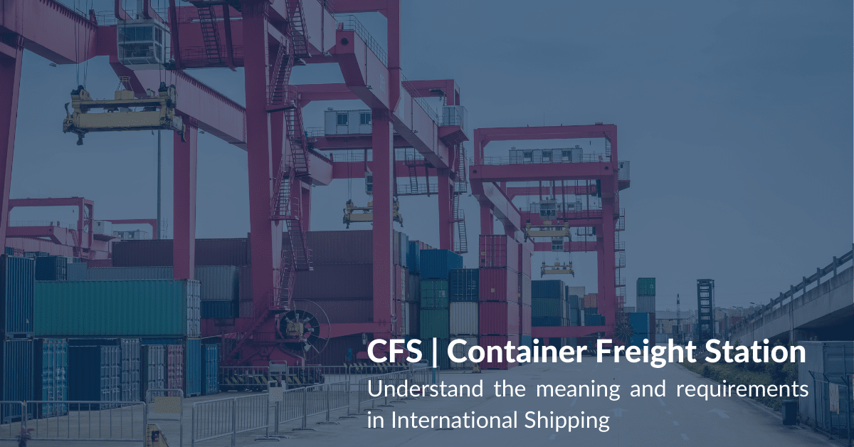 CFS Container Freight Station Understand the meaning and requirements in International Shipping