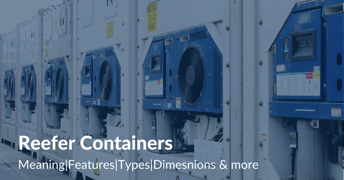 Reefer Containers - Meaning Features Types Dimesnions & more