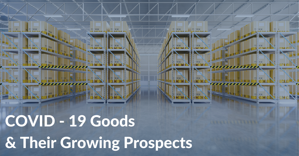 COVID - 19 Goods & Their Growing Prospects