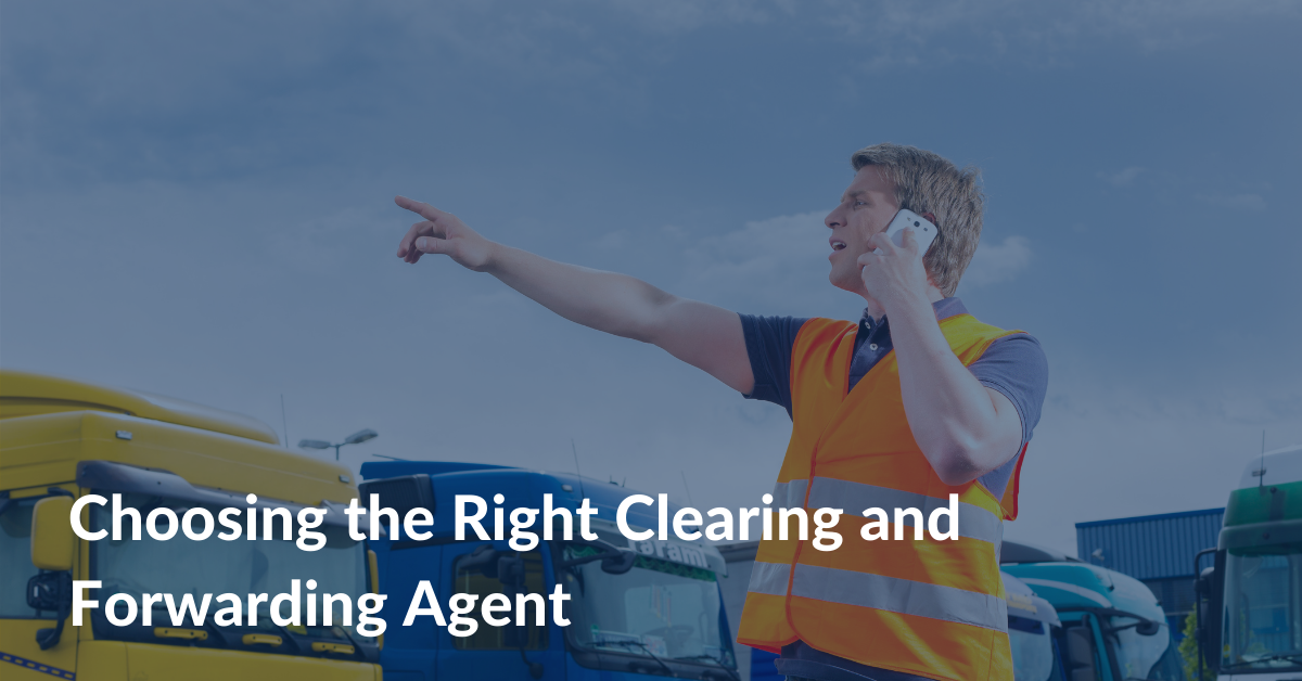 Choosing the Right Clearing and Forwarding Agent