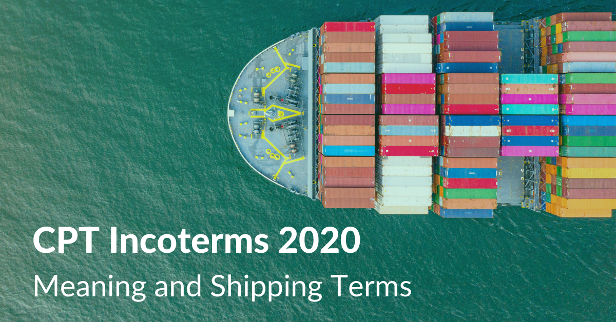 CPT Incoterms 2020 Meaning and Shipping Terms