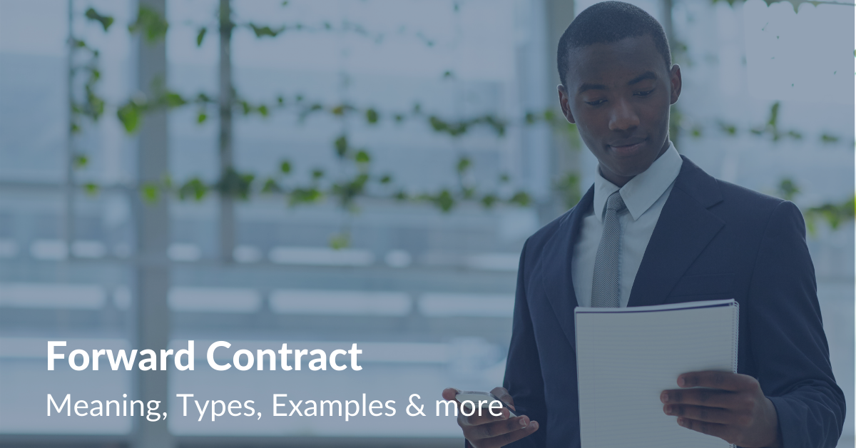 Forward Contract Meaning, Types, Examples & more