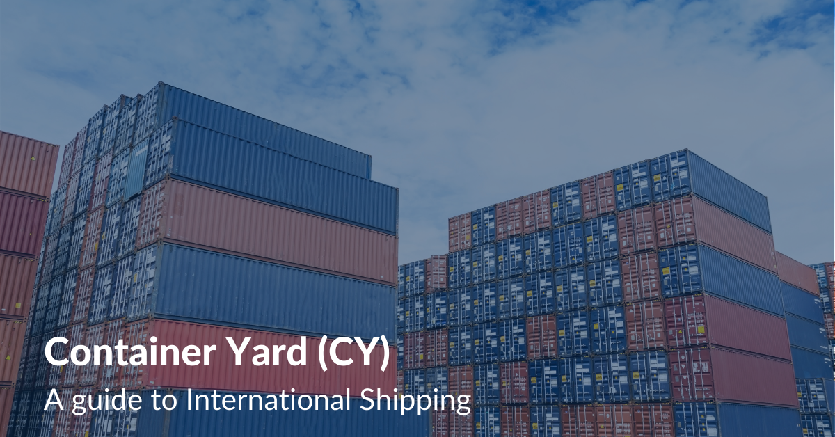 Container Yard (CY) A guide to International Shipping