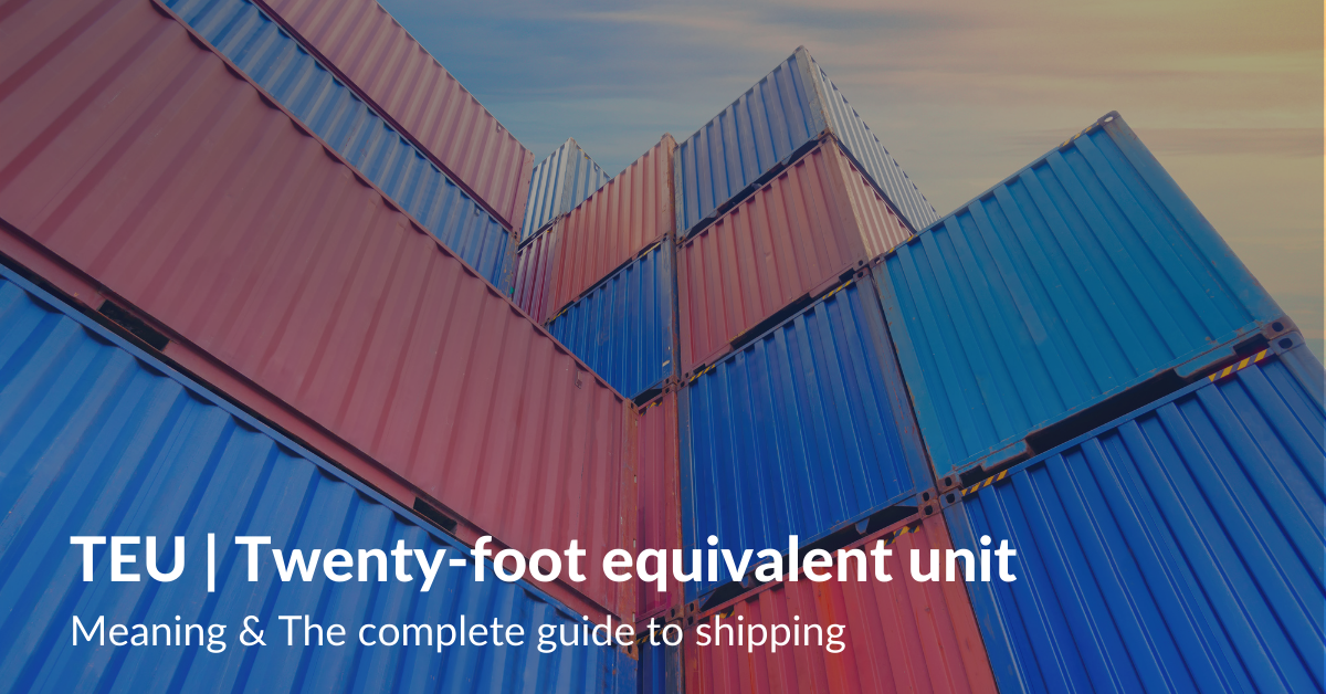 TEU Twenty-foot equivalent unit Meaning & The complete guide to shipping