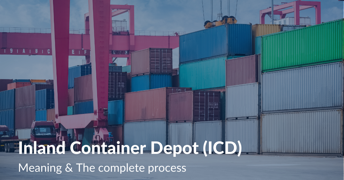 Inland Container Depot (ICD) - Meaning & The complete process