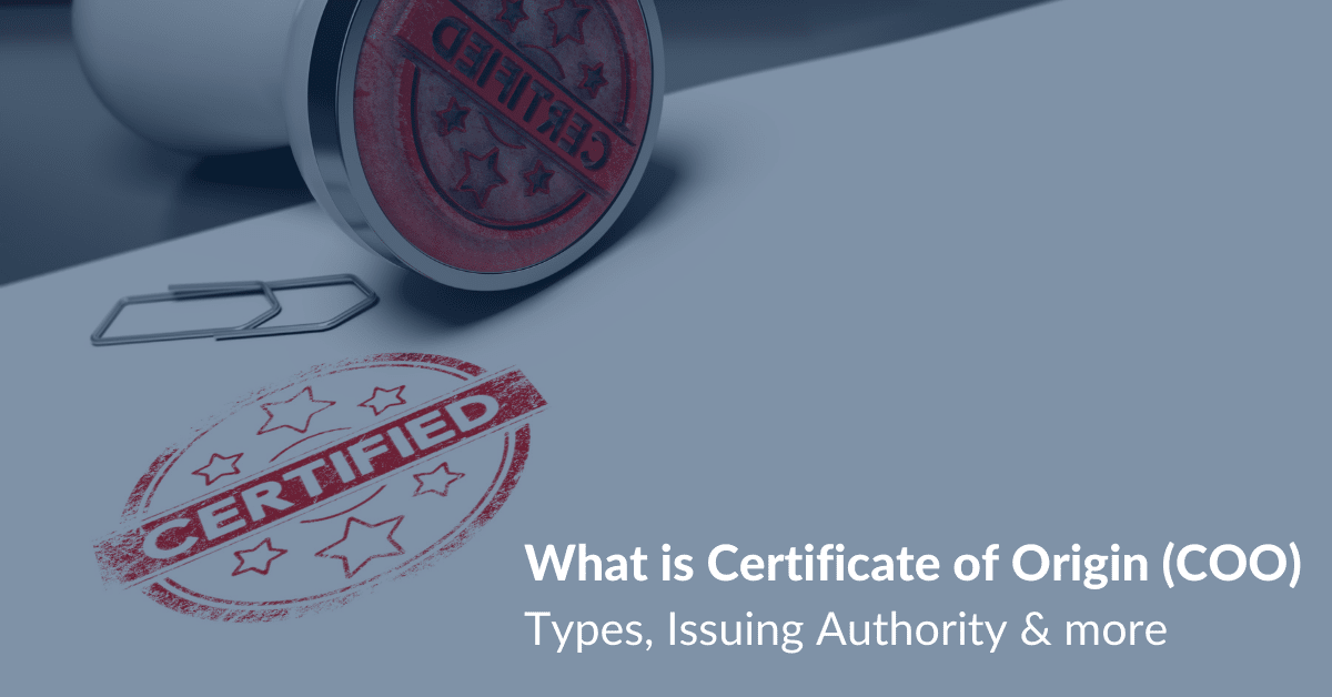 What is Certificate of Origin (COO) Types, Issuing Authority & more