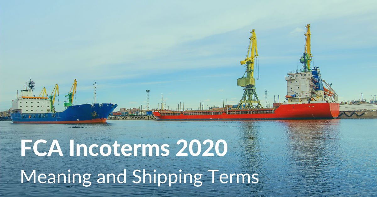 FCA Incoterms 2020 Meaning and Shipping terms