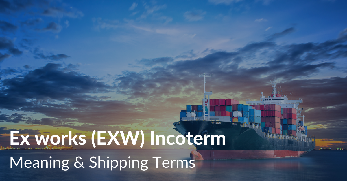 Ex works (EXW) Incoterm Meaning & Shipping Terms