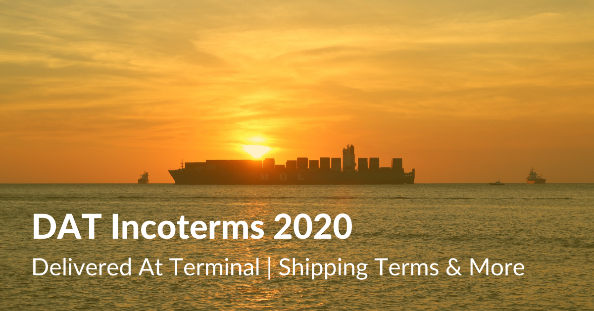DAT Incoterms 2020 Delivered At Terminal Shipping Terms & More