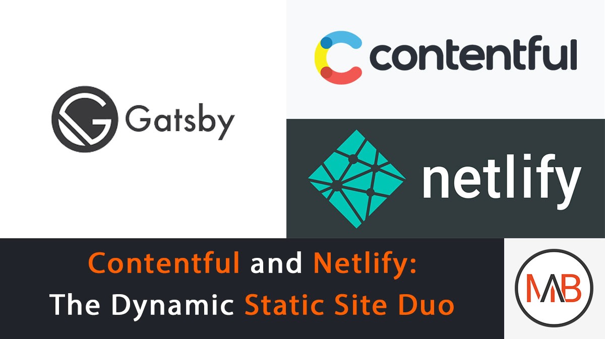 Contentful and Netlify: The Dynamic Duo of Static Site Management