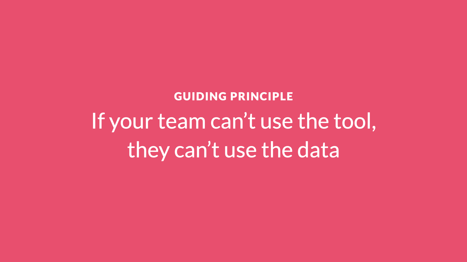 If your team can't use the tool, they can't use the data