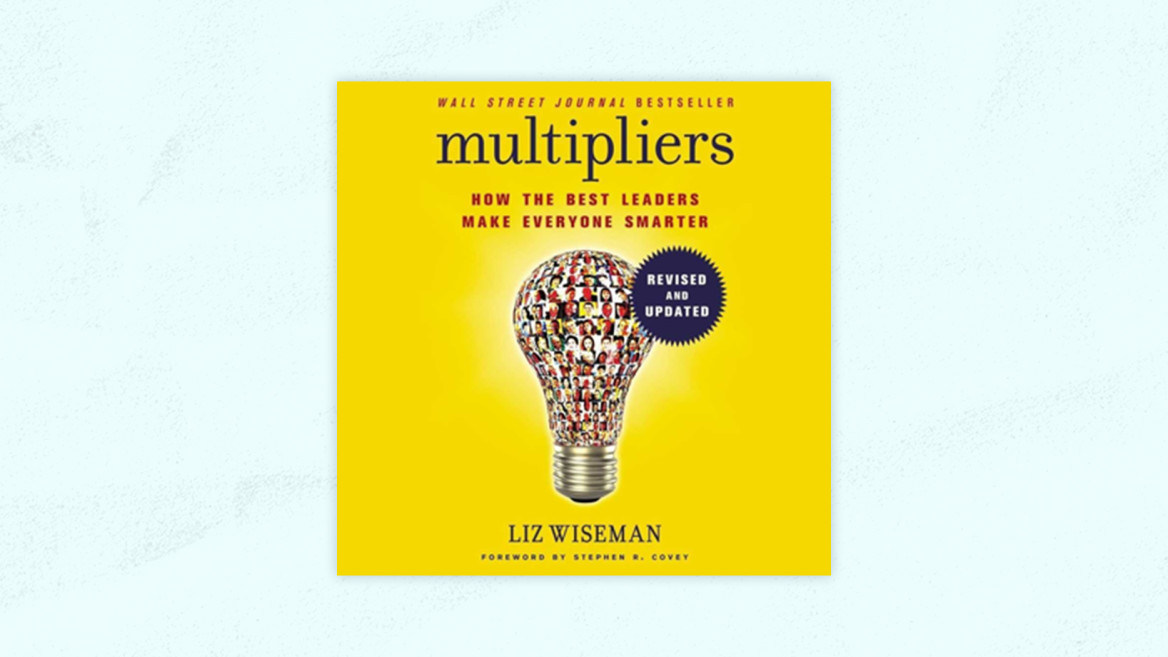 Best Product Management Books | Multipliers: How the Best Leaders Make Everyone Smarter