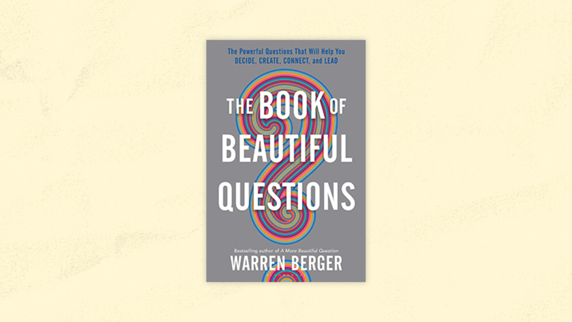 Best Product Management Books | The Book of Beautiful Questions: The Powerful Questions That Will Help you Decide, Create, Connect, and Lead