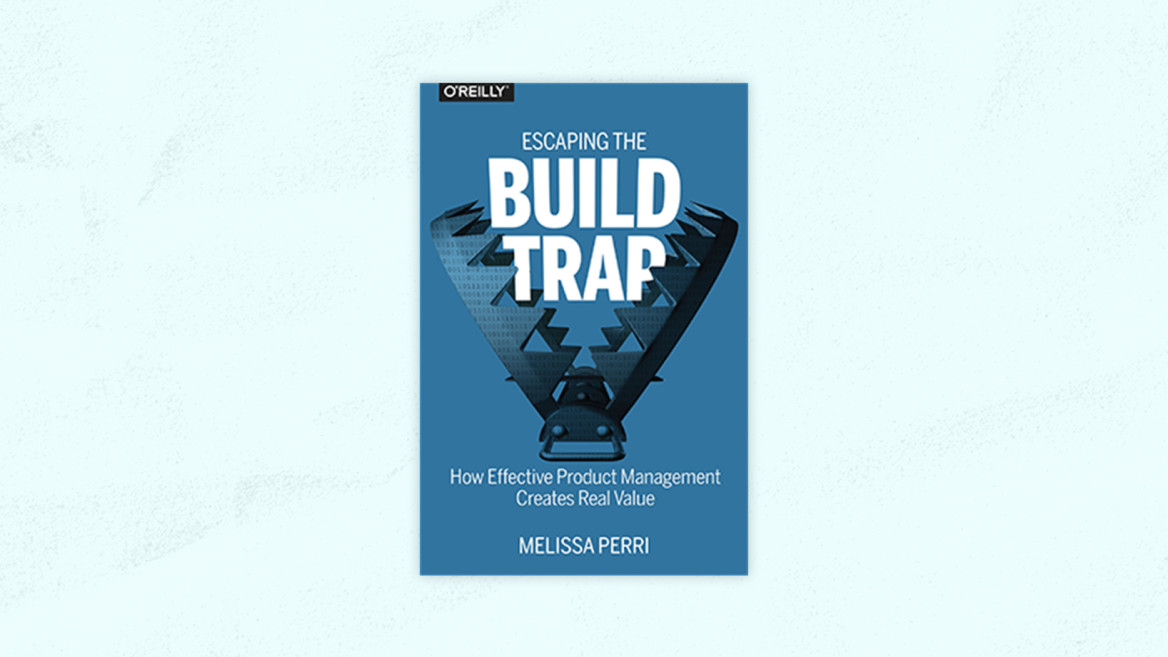 Best Product Management Books | Escaping the Build Trap: How Effective Product Management Creates Real Value