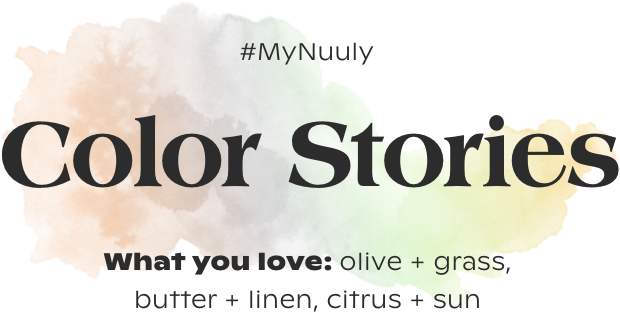 #mynuuly. color stories. what you love: olive and grass, butter and linen, cirtus and sun