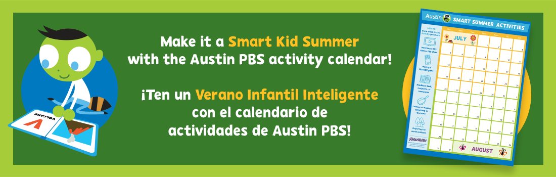 A green background, with a cartoon kid and an illustrated image of a calendar. With the text Make it a Smart Kid Summer with the Austin PBS activity calendar.