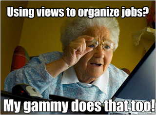 using views to organize jobs meme