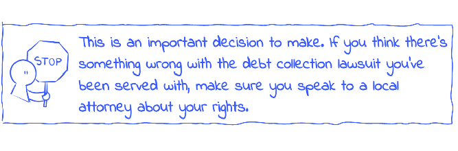 """Person with Stop Sign pointing out: """"This is an important decision to make. If you think there's something wrong with the debt collection lawsuit you've been served with, make sure you speak to a local attorney about your rights. """""""