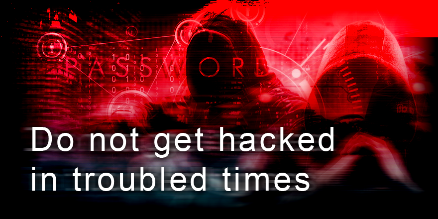 Do Not Get Hacked in Troubled Times