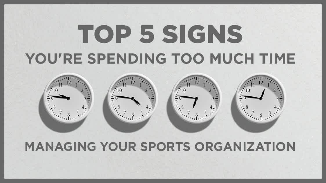 5 signs you're spending too much time managing your sports organization