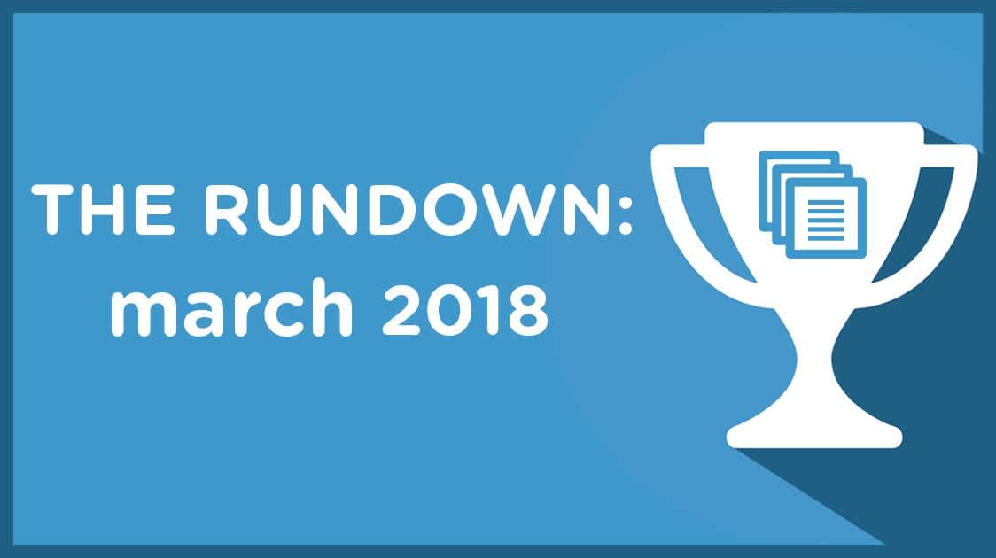 The Rundown: March 2018!