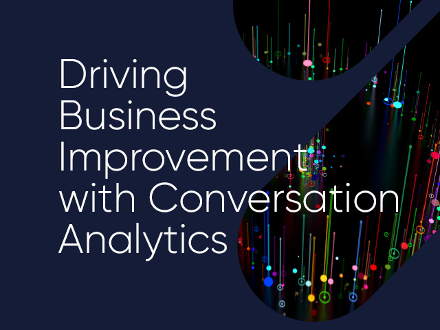 Driving Business Improvement with Conversation Analytics