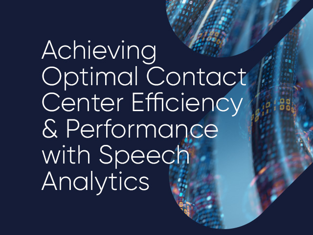 Achieving Optimal Contact Center Efficiency & Performance with Speech Analytics