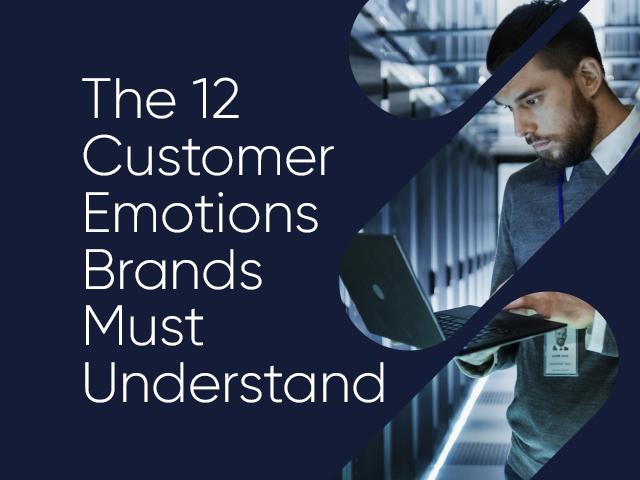 The 12 Customer Emotions Brands Must Understand