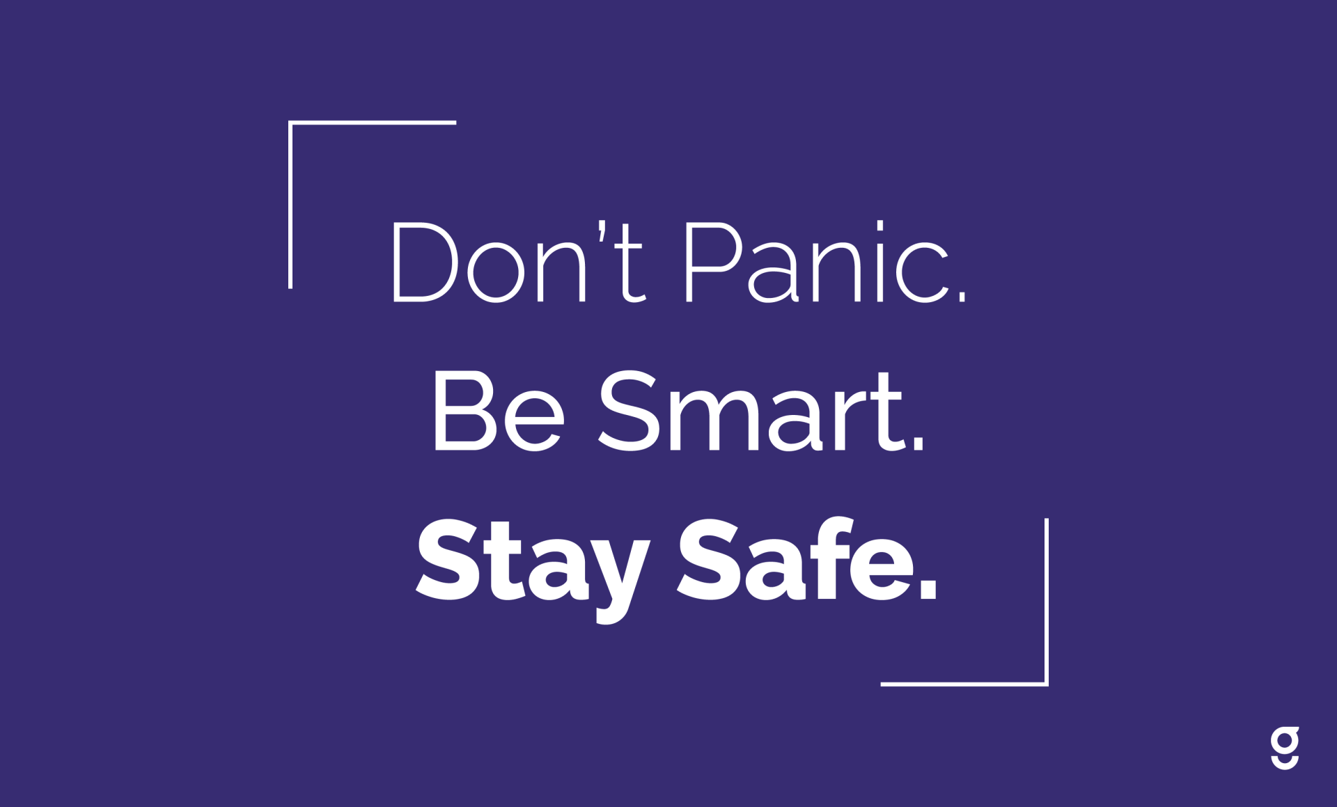 Don't Panic. Be Smart. Stay Safe.