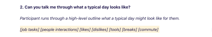 For this research question about a typical day for the participant, the words in brackets are the categories that capture all the possible answers to the question, AKA tags.
