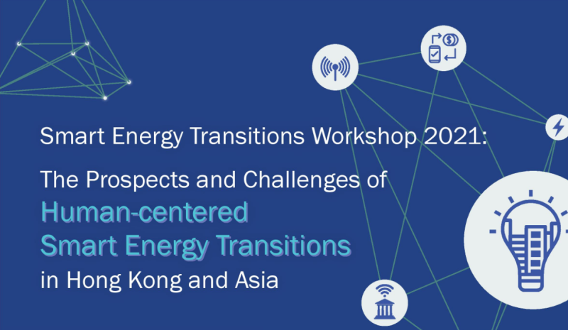Smart Energy Transitions Workshop 2021: The Prospects and Challenges of Human-centred Smart Energy Transitions in Hong Kong and Asia